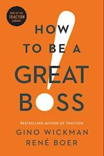 How to Be a Great Boss af Gino Wickman