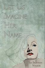 Let Us Imagine Her Name af Sue Brannan Walker
