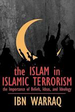The Islam in Islamic Terrorism: The Importance of Beliefs, Ideas, and Ideology