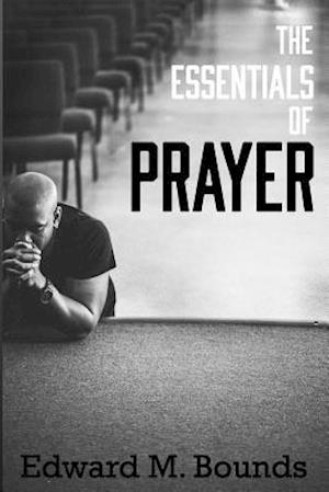 Bog, paperback The Essentials of Prayer af E. M. Bounds