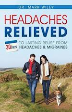 Headaches Relieved: 30-Days to Lasting Relief from Headaches and Migraines