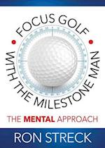 Focus Golf with the Milestone Man
