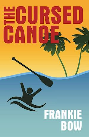 Bog, hæftet The Cursed Canoe af Frankie Bow