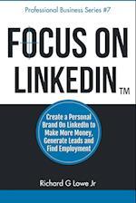 Focus on Linkedin af Richard G. Lowe Jr