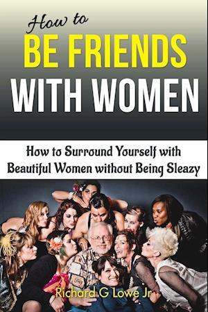 Bog, paperback How to Be Friends with Women af Richard G. Lowe Jr