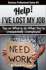 Help! I?ve Lost My Job