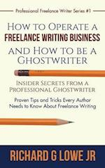 How to Operate a Freelance Writing Business and How to Be a Ghostwriter (Professional Freelance Writer, nr. 1)