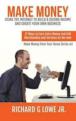 Make Money Using the Internet to Build a Second Income and Create Your Own Business (Earn Money from Your Home, nr. 3)