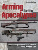 Arming for the Apocalypse af James Ballou