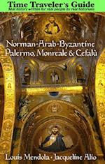 The Time Traveler's Guide to Norman-Arab-Byzantine Palermo, Monreale and Cefalu af Louis Mendola, Jacqueline Alio