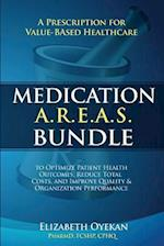 Medication A.R.E.A.S. Bundle: A Prescription for Health care Value to Optimize Patient Health Outcomes, Reduce Total Costs, and Improve Organization P
