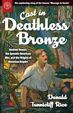 Cast in Deathless Bronze