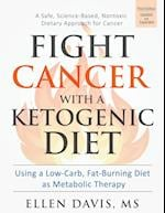 Fight Cancer with a Ketogenic Diet: Using a Low-Carb, Fat-Burning Diet as Metabolic Therapy
