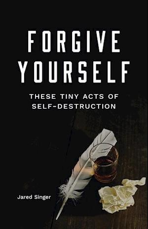 Forgive Yourself These Tiny Acts of Self Destruction