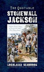 The Quotable Stonewall Jackson: Selections From the Writings and Speeches of the South's Most Famous General