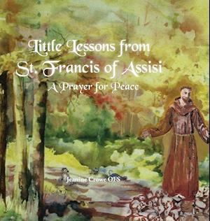 Bog, hardback Little Lessons from St. Francis of Assisi af Jeanine Crowe