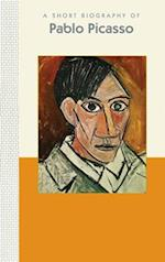 A Short Biography of Pablo Picasso (A Short Biography)