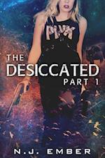 Desiccated - Part 1