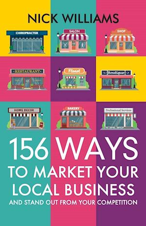 156 Ways To Market Your Local Business: And Stand Out From Your Competition