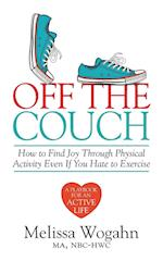 Off The Couch: How to Find Joy Through Physical Activity Even If You Hate to Exercise