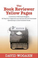 The Book Reviewer Yellow Pages: A Directory of 200 Book Bloggers, 40 Blog Tour Organizers and 32 Book Review Businesses Specializing in Indie-Publishe