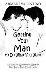 Getting Your Man to Do What You Want