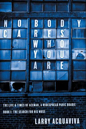 Bog, hæftet Nobody Cares Who You Are, Book I: The Life & Times of Aceman, A Widespread Panic Roadie af Larry Acquaviva