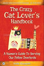 The Crazy Cat Lover's Handbook: A human's guide to serving our feline overlords af Stella Rheingold