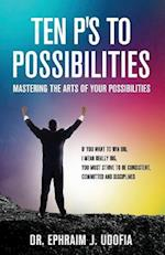 Ten P's to Possibilities