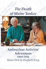 The Death of Maine Yankee: Antinuclear Activists' Adventures 1969-1996?