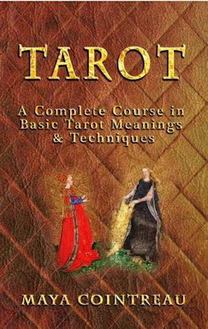 Tarot: A Complete Course in Basic Tarot Meanings & Techniques af Maya Cointreau