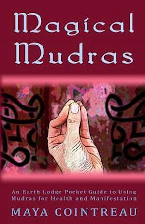 Bog, paperback Magical Mudras - An Earth Lodge Pocket Guide to Using Mudras for Health and Manifestation af Maya Cointreau