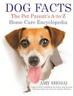 Dog Facts: The Pet Parent's A-to-Z Home Care Encyclopedia