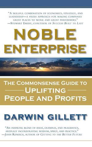 Bog, hardback Noble Enterprise: The Commonsense Guide to Uplifting People and Profits af Darwin Gillett
