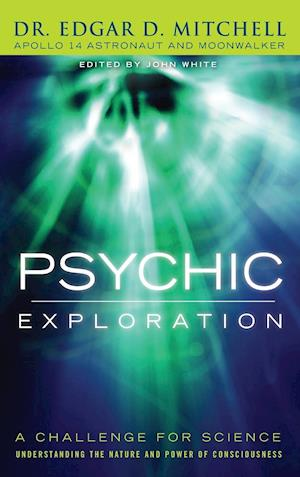 Bog, hardback Psychic Exploration: A Challenge for Science, Understanding the Nature and Power of Consciousness af Edgar D. Mitchell