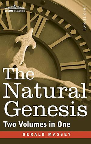Bog, hardback The Natural Genesis (Two Volumes in One) af Gerald Massey