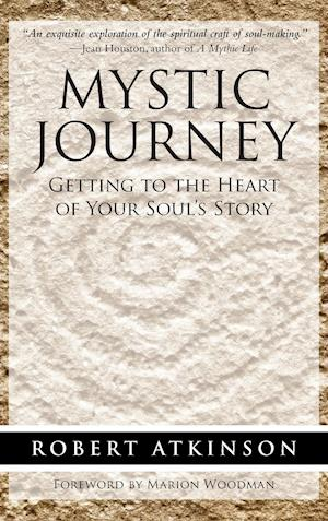 Bog, hardback Mystic Journey: Getting to the Heart of Your Soul's Story af Robert Atkinson