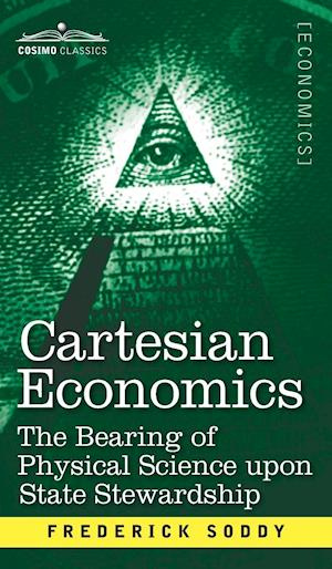 Bog, hardback Cartesian Economics: The Bearing of Physical Science Upon State Stewardship af Frederick Soddy