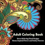 Adult Coloring Book: A Coloring Book For Adults Relaxation Featuring Henna Inspired Floral Designs, Mandalas, Animals, and Paisley Patterns For Stress