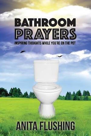 Bog, hæftet Bathroom Prayers: Inspiring Thoughts While You're on the Pot af Anita Flushing