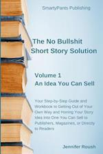 The No Bullshit Short Story Solution: Volume 1: An Idea You Can Sell af Jennifer N Roush