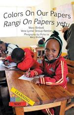 Colors on Our Papers/Rangi on Papers Yetu (Learning My Way)