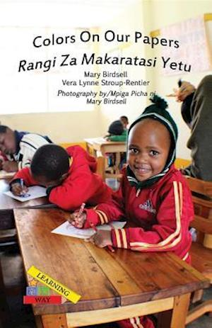 Colors On Our Papers/Rangi Za Makaratasi Yetu af Vera Lynne Stroup-Rentier, Mary Birdsell