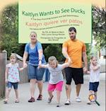 Kaitlyn Wants To See Ducks/Kaitlyn quiere ver patos: A True Story Promoting Inclusion and Self-Determination/Una histoia que promueve la inclusión y l