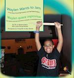 Waylen Wants To Jam/ Waylen quiere improvisar: A True Story Promoting Inclusion and Self-Determination/Una historia real que promueve la inclusión y l