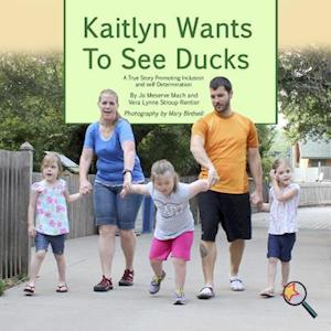 Kaitlyn Wants To See Ducks af Jo Meserve Mach, Vera Lynne Stroup-Rentier