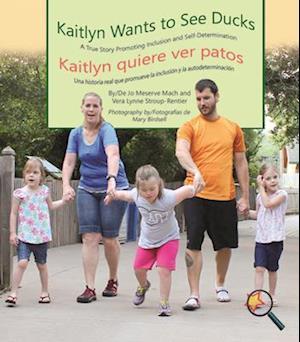 Kaitlyn Wants To See Ducks/Kaitlyn quiere ver patos af Jo Meserve Mach, Vera Lynne Stroup-Rentier