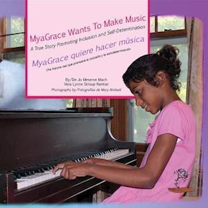 MyaGrace Wants To Make Music/MyaGrace quiere hacer musica af Jo Meserve Mach, Vera Lynne Stroup-Rentier