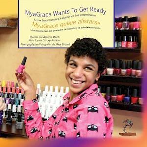 MyaGrace Wants To Get Ready/MyaGrace quiere alistarse af Jo Meserve Mach, Vera Lynne Stroup-Rentier