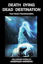 Death Dying Dead Destination: Your Soul's Transformation